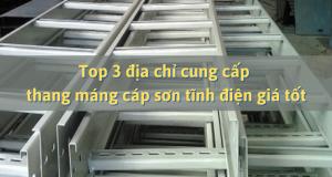 Top 3 địa chỉ cung cấp thang máng cáp sơn tĩnh điện giá tốt